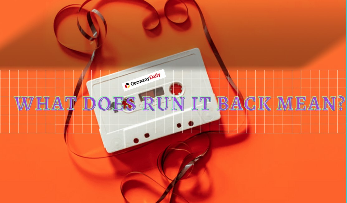 What Does Run It Back Mean